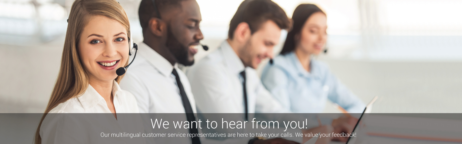 We want to hear from you!Our multilingual customer service representatives are here to take your call 24 hours a day, 7 days a week.We value your feedback!